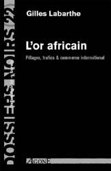 L'Or africain : Pillages, trafics & commerce intrenational