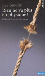 Rien ne va plus en physique ! : L'échec de la théorie des cordes